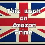 What's New On Amazon Prime 9th – 22nd November